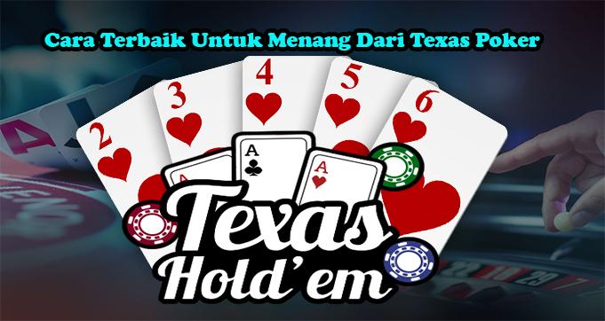 Cara Terbaik Untuk Menang Dari Texas Poker