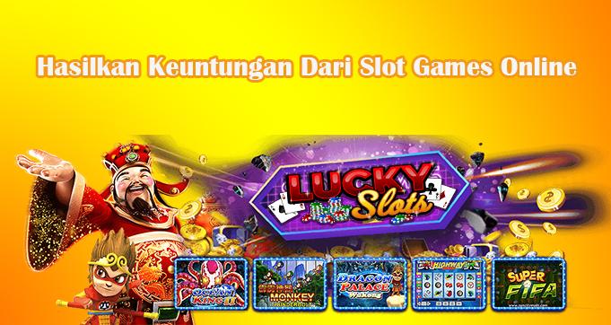Hasilkan Keuntungan Dari Slot Games Online