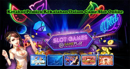 Ketahui Pemicu Kekalahan Dalam Game Slot Online