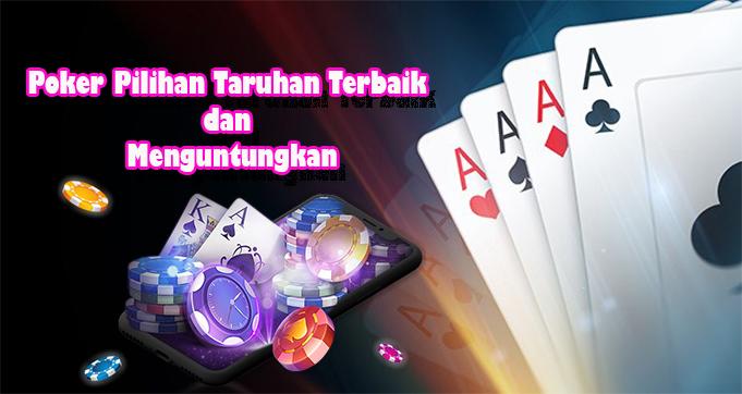 Poker Pilihan Taruhan Terbaik dan Menguntungkan