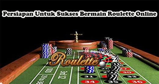 Persiapan Untuk Sukses Bermain Roulette Online