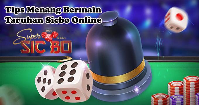 Tips Menang Bermain Taruhan Sicbo Online